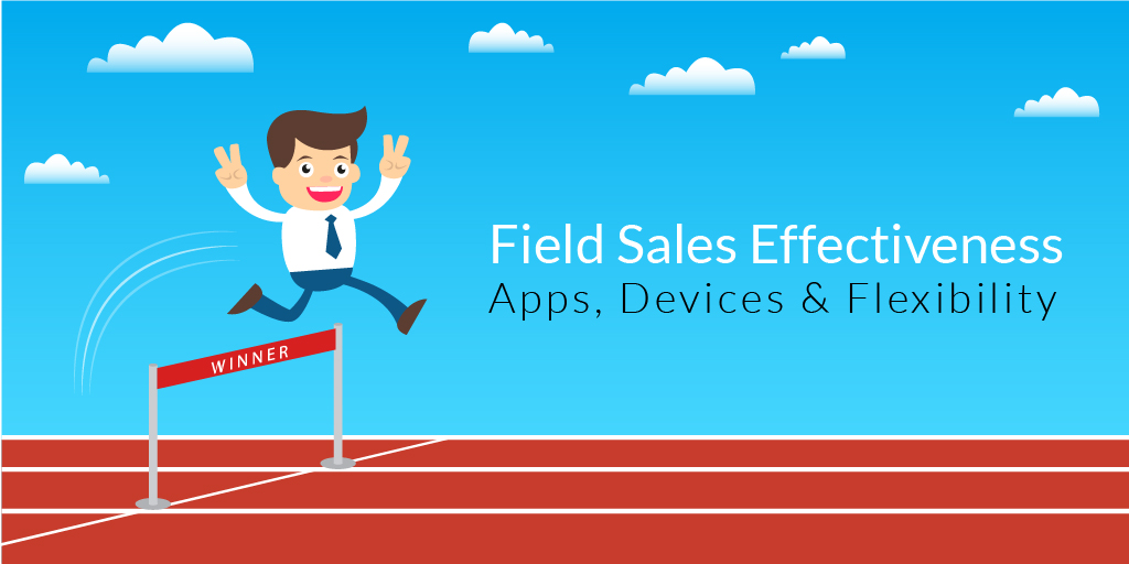 Field Sales Effectiveness Apps, Devices & Flexibility